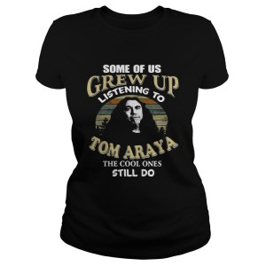 Some of us grew up listening to Tom Araya the cool ones still do shirt Classic Ladies Tee