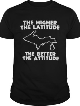 The higher the latitude the better the attitude shirt