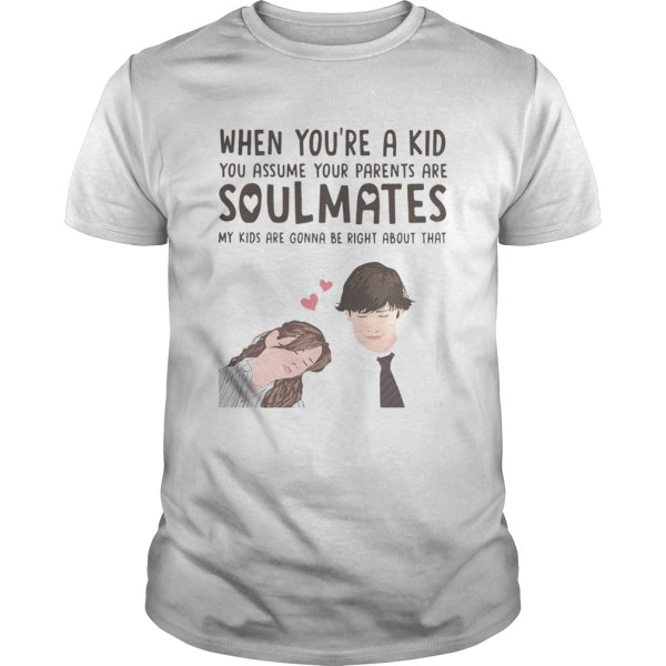 When youre a kid you assume your parents are soulmates shirt Shirt