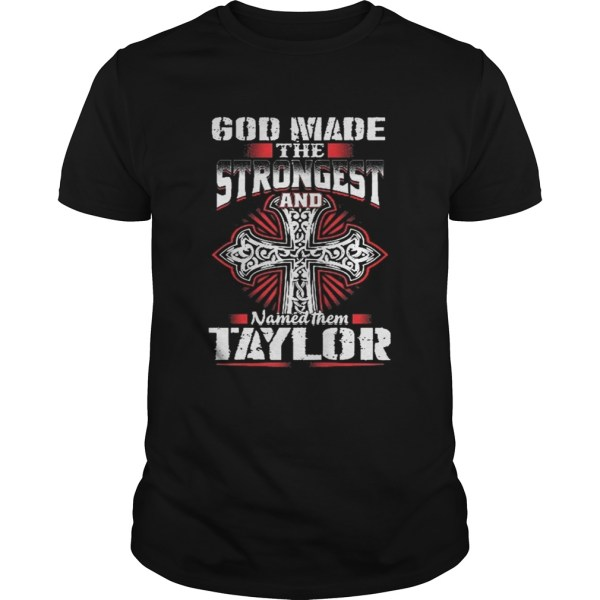 God Made The Strongest And Named Them Taylor Shirt Shirt