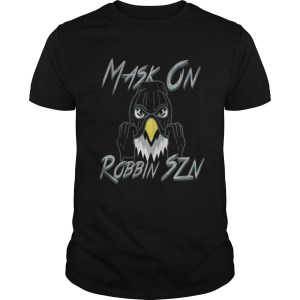 Mask On Robbin Szn Shirt Shirt