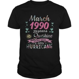 March 1990 29 years of being sunshine mixed with a little hurricane shirt Shirt