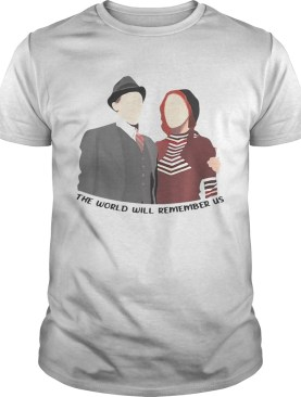 Bonnie and Clyde couple the world will remember us tshirt