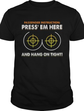 Breast Passenger instruction press em here and hang on tight shirt