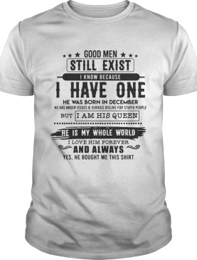 Good Man Still Exist I Have One He Was Born In December TShirt
