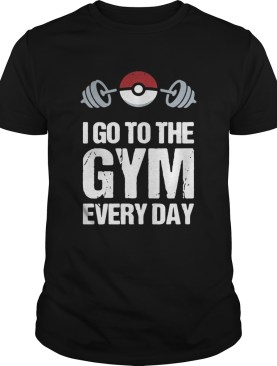 I go to the gym every day Pokemon shirt