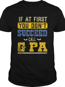 If At First You Dont Succeed Call G Pa Father Day shirt