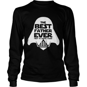 Star Wars the best father ever first to Darth Vader LongSleeve