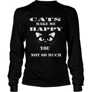 Cats make me happy you not so much LongSleeve
