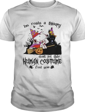 Im realy a Snoopy dont let this human costume fool you shirt