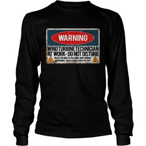 Warning Wind Turbine Technician At Work Do Not Disturb Shirt LongSleeve