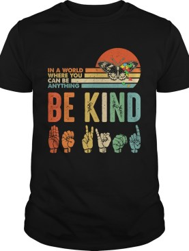 In A World Where You Can Be Anything Be Kind Butterfly Retro TShirt