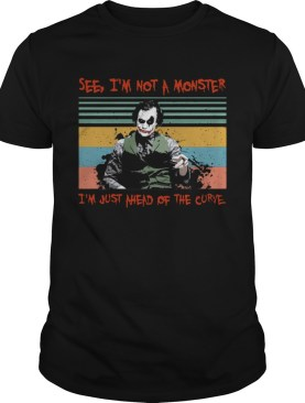 Joker see Im not a monster Im just a head of the curve vintage shirt