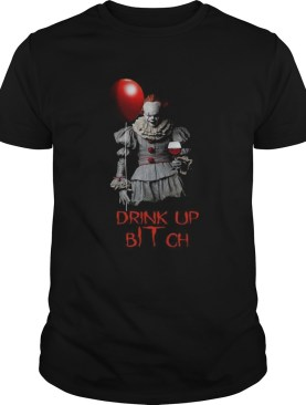 Pennywise drink up bitch It shirt