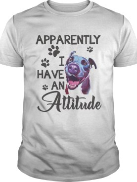 Apparently I have an attitude Pitbull shirt