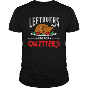 Leftovers are for Quitter thanksgiving dinner turkey plate shirt