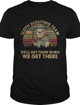 Vintage Sloth Scouting Team Well Get There When We Get There shirt