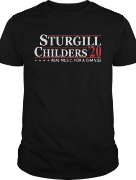 Sturgill Childers 2020 Real Music For A Change shirt