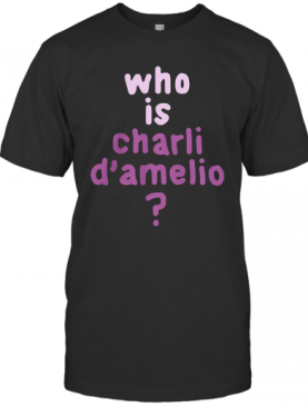 Who Is Charli D'Amelio T-Shirt