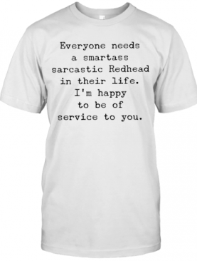 Everyone Needs A Smartass Sarcastic Redhead In T-Shirt