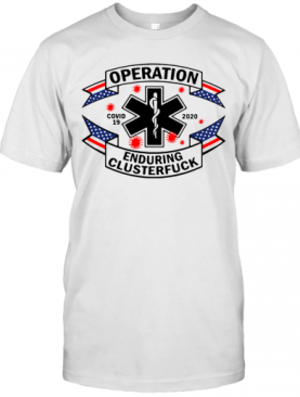 Operation Enduring Clusterfuck Covid 19 2020 T-Shirt