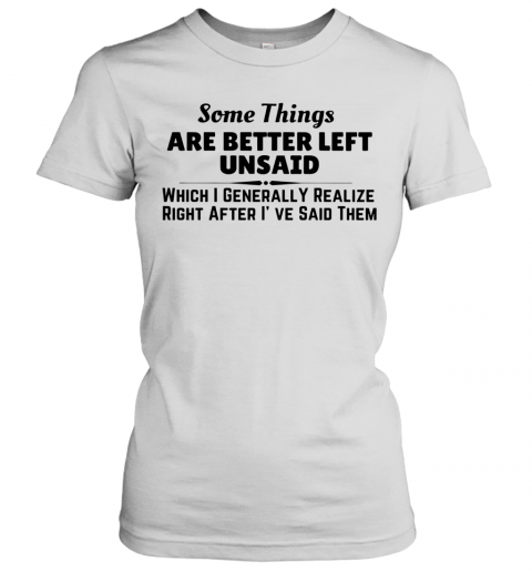 Somethings Are Better Left Unsaid T-Shirt Classic Women's T-shirt