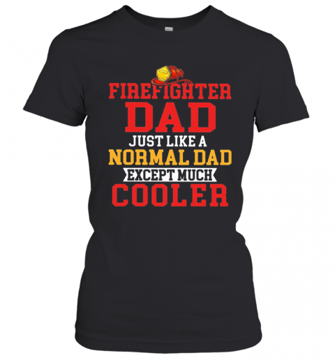 Firefighter Dad Just Like A Normal Dad Except Much Cooler T-Shirt Classic Women's T-shirt