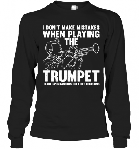 I Don'T Make Mistake When Playing The Trumpet I Make Spontaneous T-Shirt Long Sleeved T-shirt