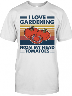 I Love Gardening From My Head Tomatoes Vintage T-Shirt
