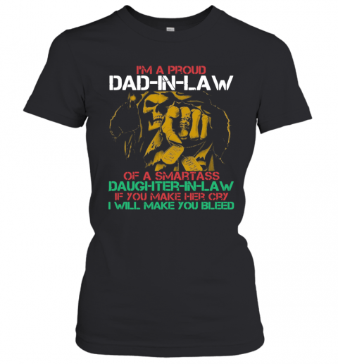 I'm A Proud Dad In Law Of A Samrtass Daughter In Law If You Make Her Cry T-Shirt Classic Women's T-shirt
