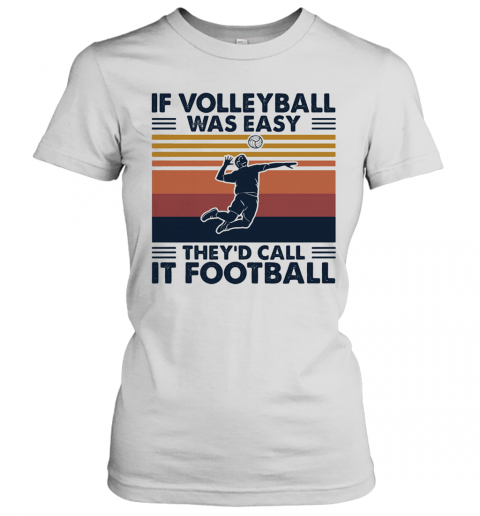 If Volleyball Was Easy They'D Call It Football Vintage T-Shirt Classic Women's T-shirt