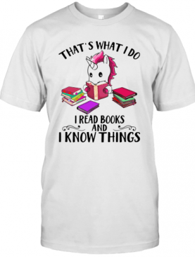 Unicorn That's What I Do I Read Books And I Know Things T-Shirt