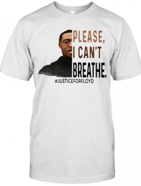 George Floyd Please I Can'T Breathe Justice For Floyd T-Shirt