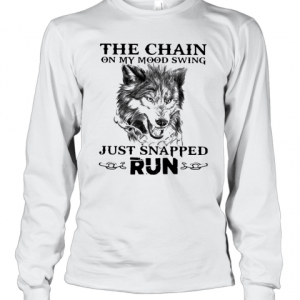 Wolf The Chain On My Mood Swing Just Snapped Run T-Shirt Long Sleeved T-shirt