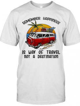 Remember Happiness Is Way Of Travel Not A Destination Bus T-Shirt