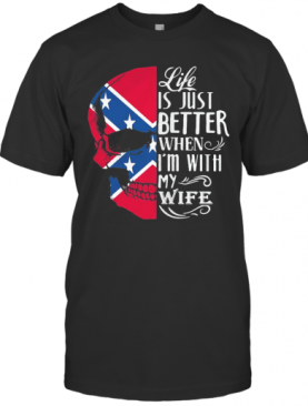 Skull Life Is Just Better When I'M With My Wife T-Shirt