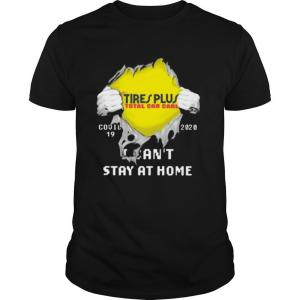 Blood insides tire plus total car care covid 19 2020 i can't stay at home shirt