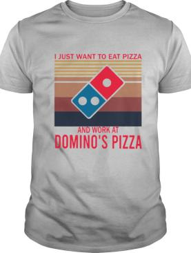 I Just Want To Eat Pizza Dominos Pizza And Work Dominos Pizza Vintage shirt