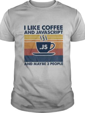 I Like Coffee And Javascript And Maybe Be 3 People shirt