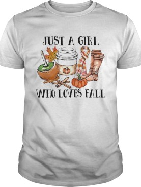 Just A Girl Who Loves Fall shirt