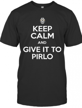 Juventus Keep Calm And Give It To Pirlo T-Shirt