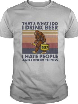 That's What I Do I Drink Beer I Hate People And I Know Things Bigfoot Vintage shirt