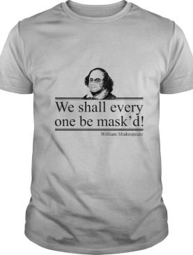 William Shakespeare We Shall Everyone Be Maskd shirt