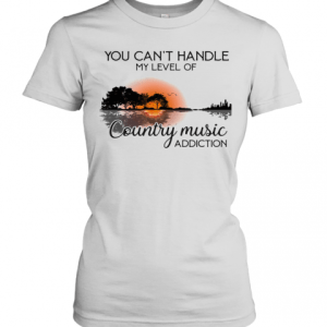 You Can'T Handle My Level Of Country Music Addiction Guitar T-Shirt Classic Women's T-shirt