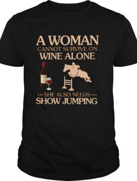A Woman Cannot Survive On Wine Alone She Also Needs To Go Show Jumping shirt