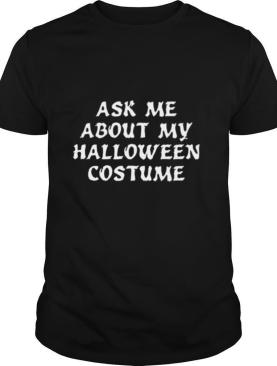 Ask Me About My Halloween Costume shirt