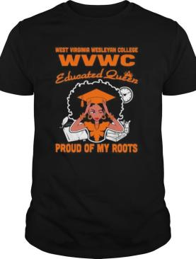 West virginia wesleyan college wvwc educated queen proud of my roots shirt
