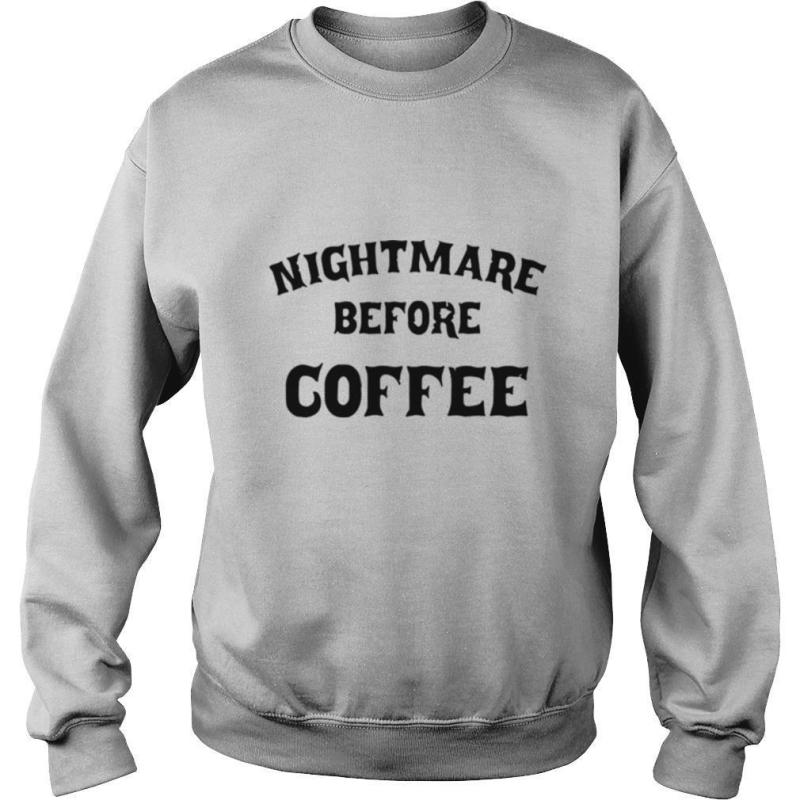 Nightmare Before Coffee shirt