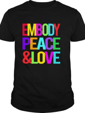 Embody Peace And Love shirt