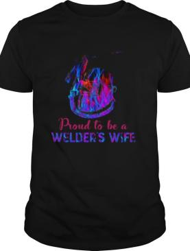 Proud To Be A Welder's Wife shirt